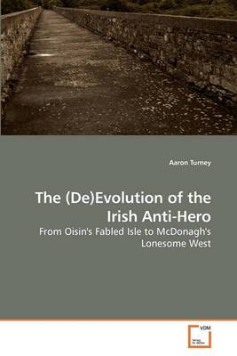The (de)Evolution of the Irish Anti-Hero