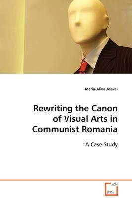 Rewriting the Canon of Visual Arts in Communist Romania