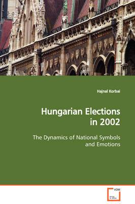 Hungarian Elections in 2002 the Dynamics of National Symbols and Emotions
