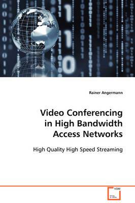 Video Conferencing in High Bandwidth Access Networks
