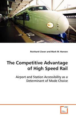 The Competitive Advantage of High Speed Rail