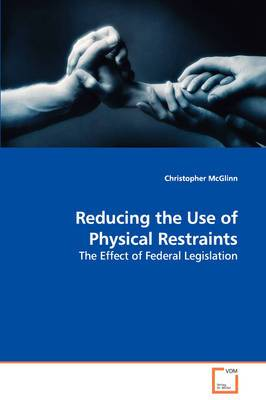 Reducing the Use of Physical Restraints - The Effect of Federal Legislation