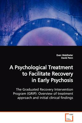 A Psychological Treatment to Facilitate Recovery in Early Psychosis the Graduated Recovery Intervention Program (Grip): Overview of Treatment Approach and Initial Clinical Findings
