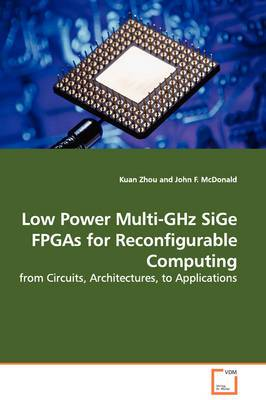 Low Power Multi-Ghz Sige FPGAs for Reconfigurable Computing - From Circuits, Architectures, to Applications