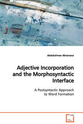 Adjective Incorporation and the Morphosyntactic Interface a Postsyntactic Approach to Word Formation