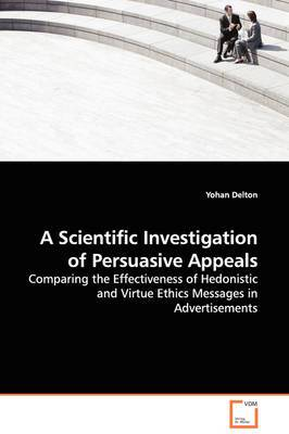 A Scientific Investigation of Persuasive Appeals - Comparing the Effectiveness of Hedonistic and Virtue Ethics Messages in Advertisements