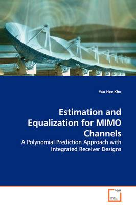 Estimation and Equalization for Mimo Channels - A Polynomial Prediction Approach with Integrated Receiver Designs