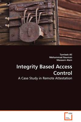 Integrity Based Access Control - A Case Study in Remote Attestation