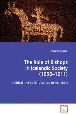 The Role of Bishops in Icelandic Society (1056-1211) Political and Social Aspects of Activities