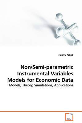 Non/Semi-Parametric Instrumental Variables Models for Economic Data - Models, Theory, Simulations, Applications