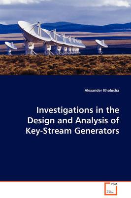 Investigations in the Design and Analysis of Key-Stream Generators