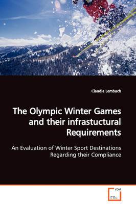 The Olympic Winter Games and Their Infrastuctural Requirements an Evaluation of Winter Sport Destinations Regarding Their Compliance