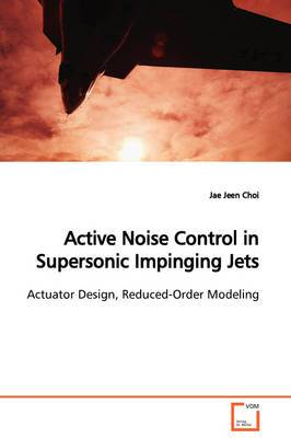 Active Noise Control in Supersonic Impinging Jets Actuator Design, Reduced-Order Modeling