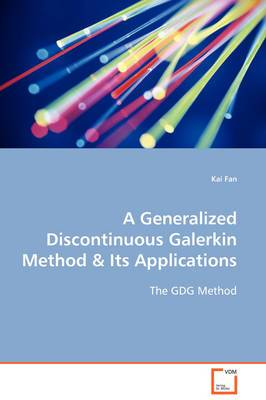A Generalized Discontinuous Galerkin Method & Its Applications