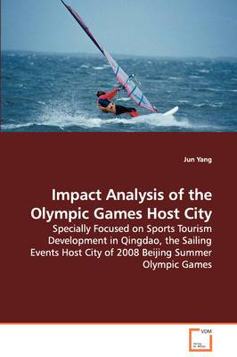 Impact Analysis of the Olympic Games Host City - Specially Focused on Sports Tourism Development in Qingdao, the Sailing Events Host City of 2008 Beijing Summer Olympic Games
