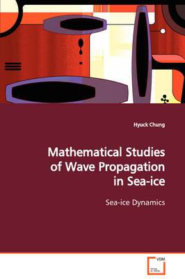 Mathematical Studies of Wave Propagation in Sea-Ice Sea-Ice Dynamics