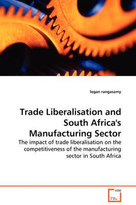 Trade Liberalisation and South Africa's Manufacturing Sector - The Impact of Trade Liberalisation on the Competitiveness of the Manufacturing Sector in South Africa
