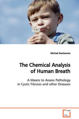 The Chemical Analysis of Human Breath a Means to Assess Pathology in Cystic Fibrosis and Other Diseases