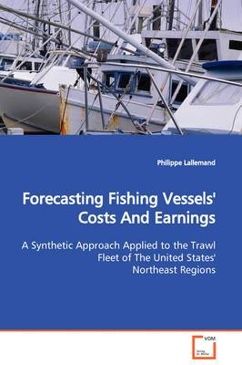 Forecasting Fishing Vessels' Costs and Earnings a Synthetic Approach Applied to the Trawl Fleet of the United States' Northeast Regions