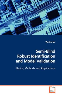 Semi-Blind Robust Identification and Model Validation Basics, Methods and Applications