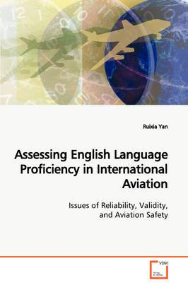 Assessing English Language Proficiency in International Aviation Issues of Reliability, Validity, and Aviation Safety