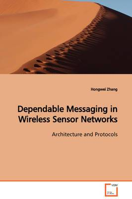 Dependable Messaging in Wireless Sensor Networks Architecture and Protocols