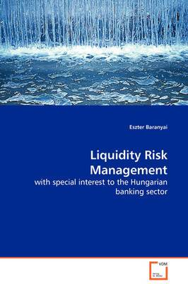 Liquidity Risk Management with Special Interest to the Hungarian Banking Sector