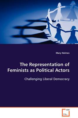 The Representation of Feminists as Political Actors