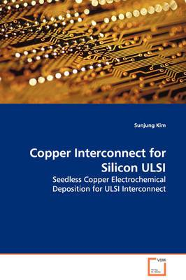 Copper Interconnect for Silicon ULSI Seedless Copper Electrochemical Deposition for ULSI - Interconnect