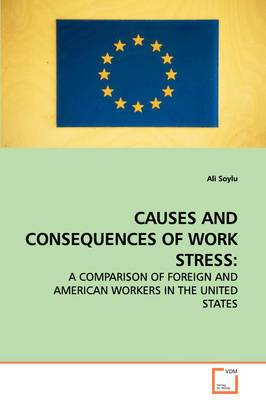 Causes and Consequences of Work Stress: A Comparison of Foreign and American Workers in the United States