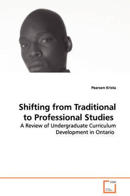 Shifting from Traditional to Professional Studies - A Review of Undergraduate Curriculum Development in Ontario