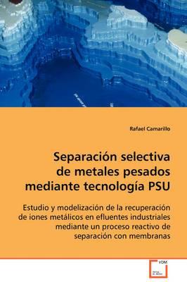 Separacin Selectiva de Metales Pesados Mediante Tecnologa Psu