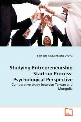 Studying Entrepreneurship Start-Up Process: Psychological Perspective Comparative Study Between Taiwan and Mongolia
