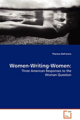 Women-Writing-Women: Three American Responses to the Woman Question