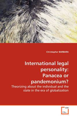 International Legal Personality: Panacea or Pandemonium? Theorizing about the Individual and the State in the Era of Globalization