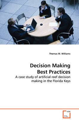Decision Making Best Practices - A Case Study of Artificial Reef Decision Making in the Florida Keys