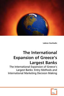 The International Expansion of Greece's Largest Banks - The International Expansion of Greece's Largest Banks: Entry Methods and International Marketing Decision Making
