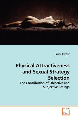 Physical Attractiveness and Sexual Strategy Selection