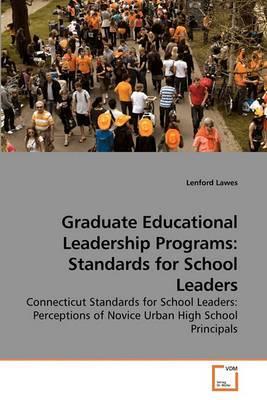 Graduate Educational Leadership Programs: Standards for School Leaders