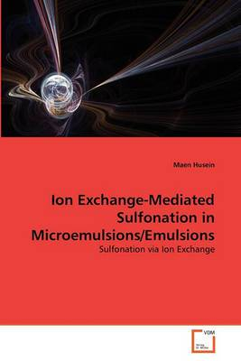Ion Exchange-Mediated Sulfonation in Microemulsions/Emulsions