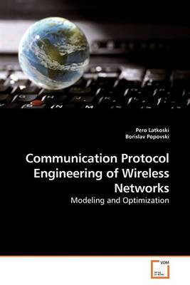 Communication Protocol Engineering of Wireless Networks