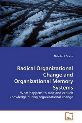Radical Organizational Change and Organizational Memory Systems