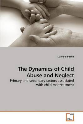 The Dynamics of Child Abuse and Neglect
