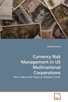 Currency Risk Management in Us Multinational Corporations