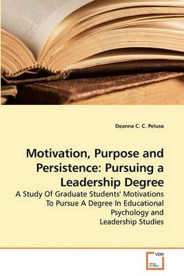 Motivation, Purpose and Persistence: Pursuing a Leadership Degree