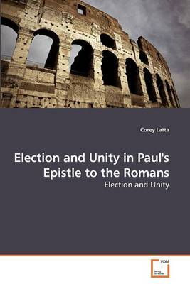 Election and Unity in Paul's Epistle to the Romans