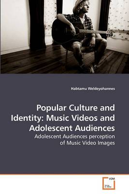 Popular Culture and Identity: Music Videos and Adolescent Audiences