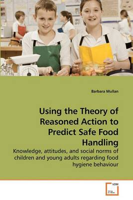 Using the Theory of Reasoned Action to Predict Safe Food Handling