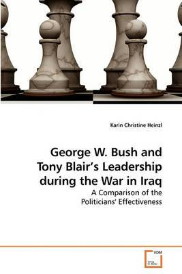 George W. Bush and Tony Blair's Leadership During the War in Iraq