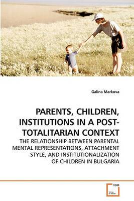 Parents, Children, Institutions in a Post-Totalitarian Context